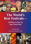 The World's Best Festivals: 138 Ways to Fun up Your Travel 2007
