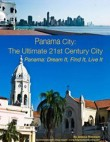 Panama City: The Ultimate 21st Century City-Dream it, Find it, Live it 2013