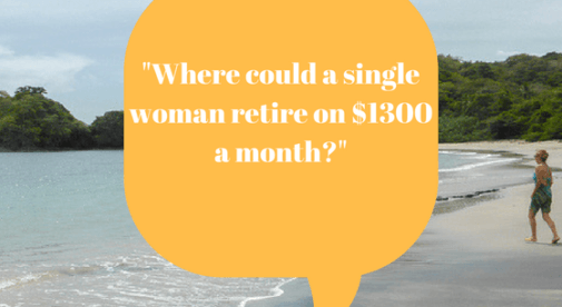 Where could a single woman retire on $1300 a month?