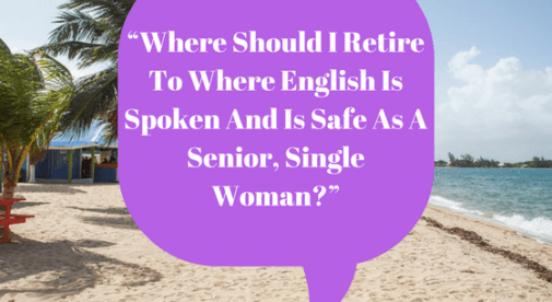 Where should I retire to where English is spoken and is safe as a senior, single woman?