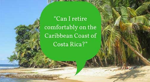 """""""Can I retire comfortably on the Caribbean Coast of Costa Rica?"""""""