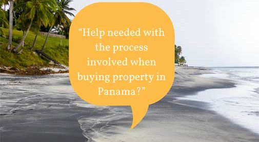 """""""Help needed with the process involved when buying property in Panama?"""""""