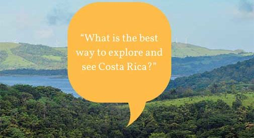 """What is the best way to explore and see Costa Rica?"""