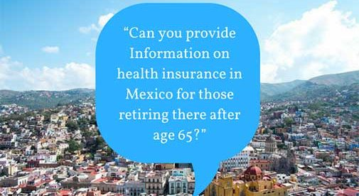 """Can you provide Information on health insurance in Mexico for those retiring there after age 65?"""