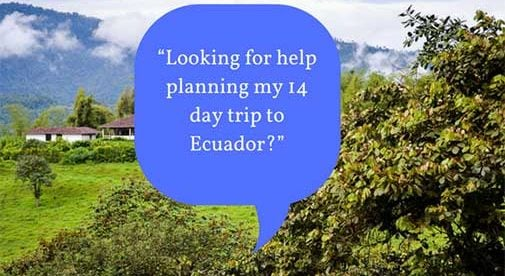 """""""Looking for help planning my 14 day trip to Ecuador?"""""""