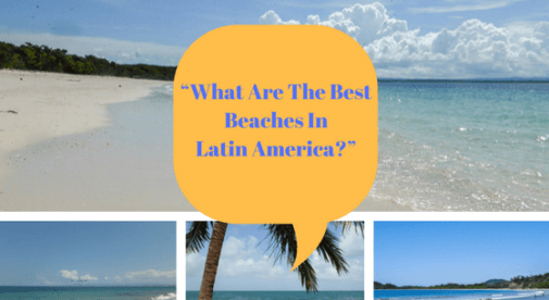 What Are The Best Beaches In Latin America