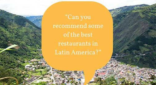 """""""Can you recommend some of the best restaurants in Latin America?"""""""