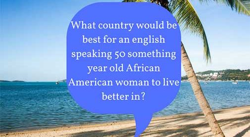 What country would be best for an english speaking 50 something year old African American woman to live better in?