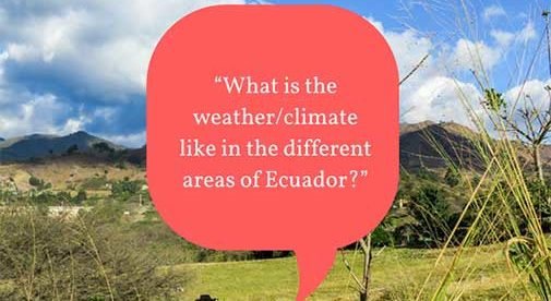 """""""What is the weather/climate like in the different areas of Ecuador?"""""""