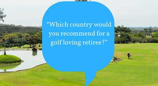 """""""Which country would you recommend for a golf loving retiree?"""""""