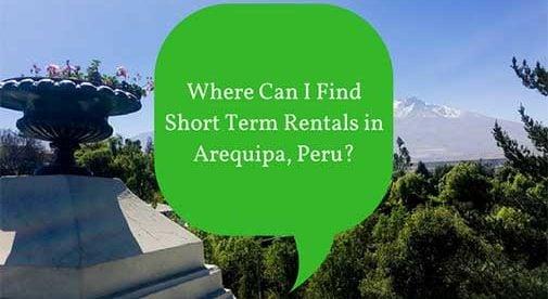 Where Can I Find Short Term Rentals in Arequipa, Peru