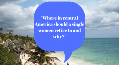 Where in central America should a single women retire to and why